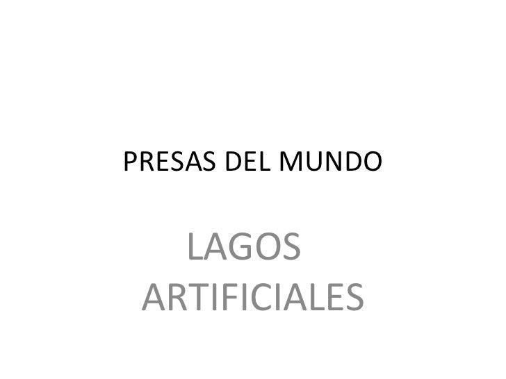 PRESAS DEL MUNDO   LAGOS ARTIFICIALES