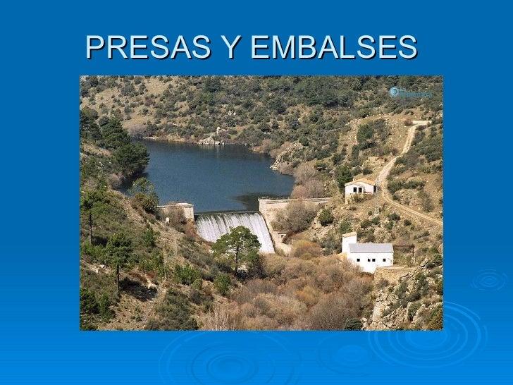 PRESAS Y EMBALSES