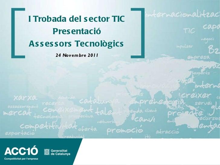 I Trobada del sector TIC Presentació Assessors Tecnològics 24 Novembre 2011