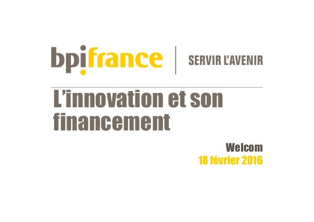 L'innovation et son financement Welcom 18 février 2016