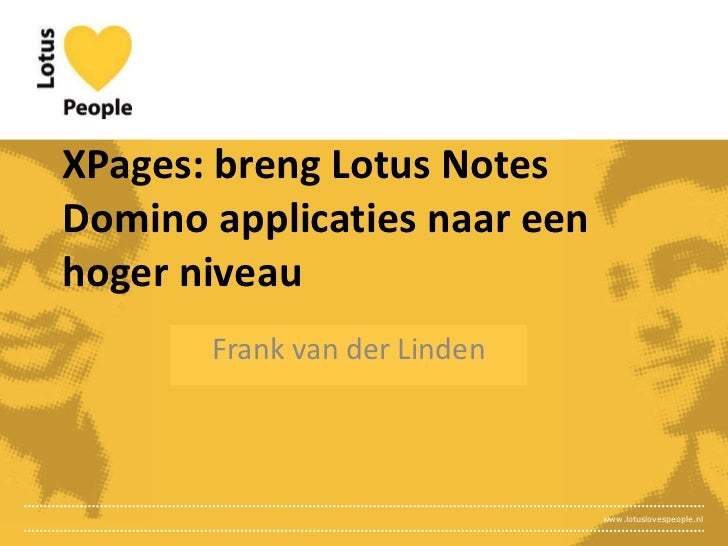 XPages: breng Lotus Notes Domino applicaties naar een hoger niveau Frank van der Linden