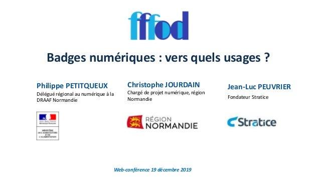 Badges numériques : vers quels usages ? Web-conférence 19 décembre 2019 Philippe PETITQUEUX Délégué régional au numérique ...