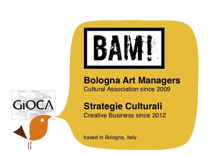 Bologna Art ManagersCultural Association since 2009Strategie CulturaliCreative Business since 2012based in Bologna, Italy