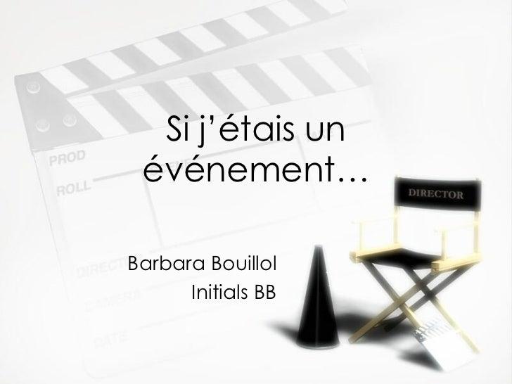 Si j'étais un événement… Barbara Bouillol Initials BB