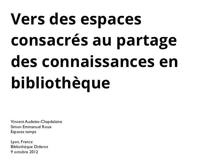 Vers des espacesconsacrés au partagedes connaissances enbibliothèqueVincent Audette-ChapdelaineSimon Emmanuel RouxEspaces ...