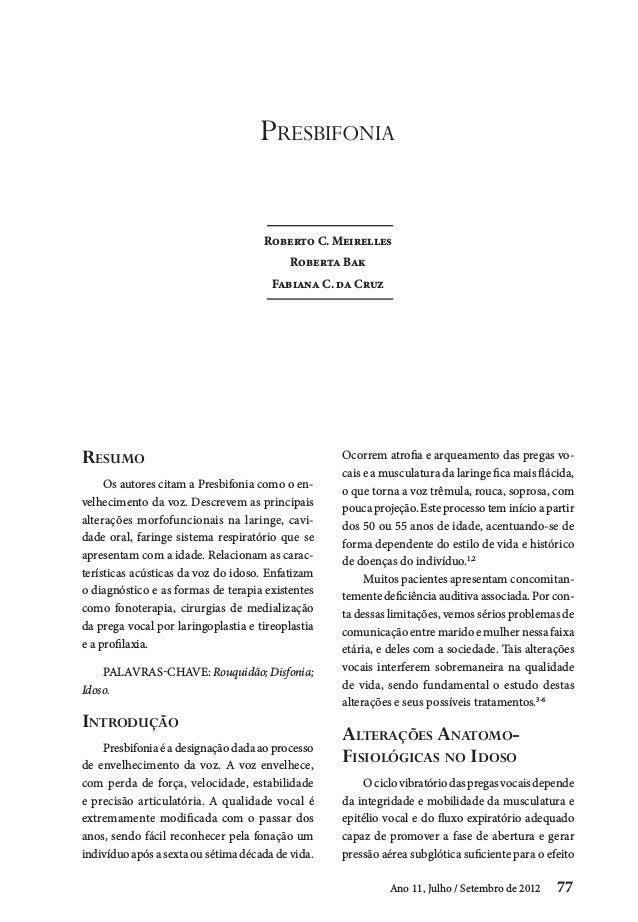Ano 11, Julho / Setembro de 2012 77 Resumo Os autores citam a Presbifonia como o en- velhecimento da voz. Descrevem as pri...