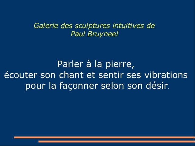 Galerie des sculptures intuitives dePaul BruyneelParler à la pierre,écouter son chant et sentir ses vibrationspour la faço...