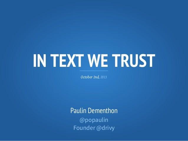 IN TEXT WE TRUST October 2nd, 2013 Paulin Dementhon @popaulin Founder @drivy