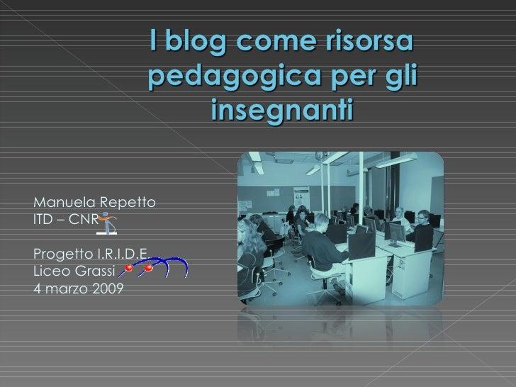 Manuela Repetto ITD – CNR Progetto I.R.I.D.E.  Liceo Grassi 4 marzo 2009