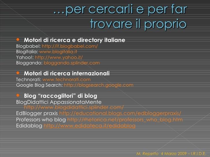 <ul><li>Motori di ricerca e directory italiane </li></ul><ul><li>Blogbabel:  http://it.blogbabel.com/   </li></ul><ul><li>...