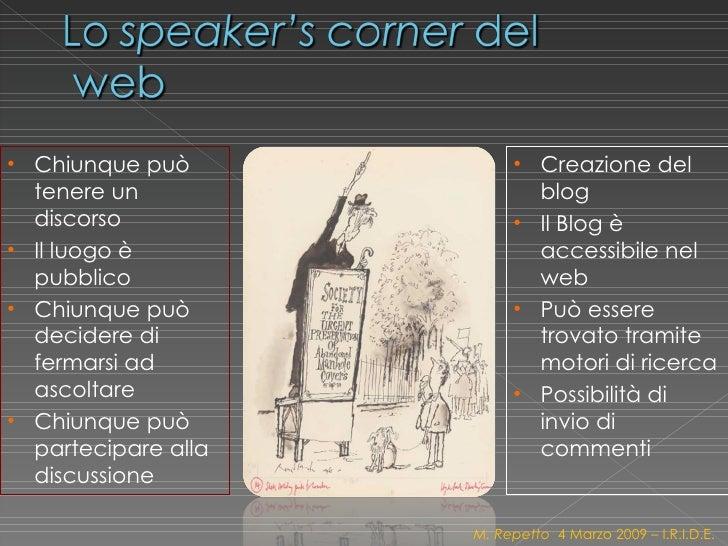 <ul><li>Chiunque può tenere un discorso </li></ul><ul><li>Il luogo è pubblico </li></ul><ul><li>Chiunque può decidere di f...