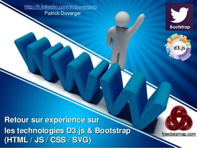 http://fr.linkedin.com/in/duvergerp  Retour sur expérience sur  les technologies D3.js & Bootstrap  (HTML / JS / CSS / SVG...
