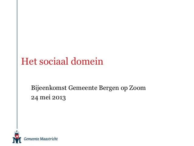 Het sociaal domeinBijeenkomst Gemeente Bergen op Zoom24 mei 2013