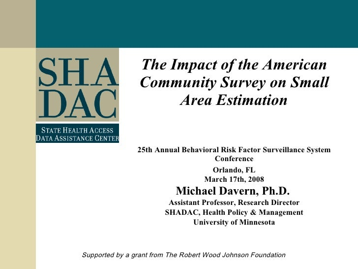The Impact of the American Community Survey on Small Area Estimation 25th Annual Behavioral Risk Factor Surveillance Syste...
