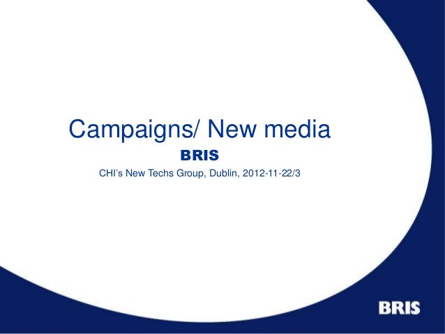 Campaigns/ New media                   BRIS  CHI's New Techs Group, Dublin, 2012-11-22/3