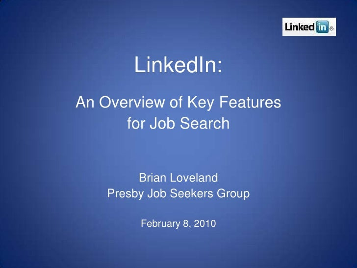 LinkedIn:<br />An Overview of Key Features <br />for Job Search<br />Brian Loveland<br />Presby Job Seekers Group<br />Feb...