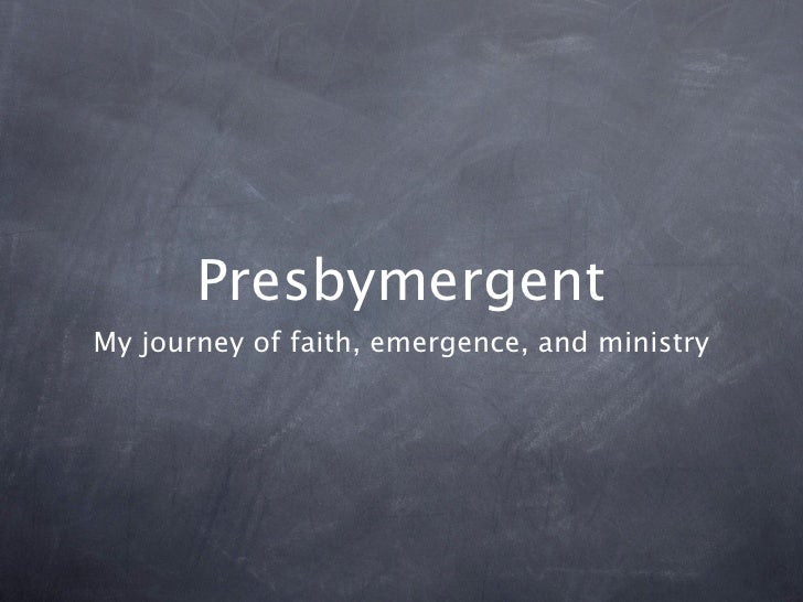 Presbymergent My journey of faith, emergence, and ministry
