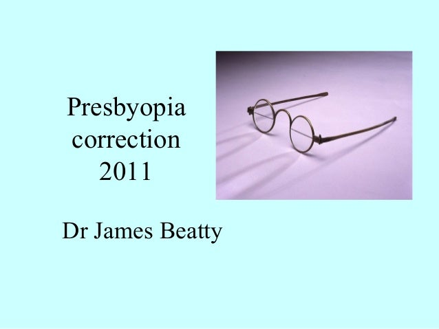 Presbyopia correction 2011 Dr James Beatty