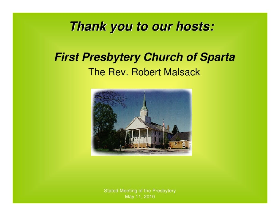 Thank you to our hosts:  First Presbytery Church of Sparta       The Rev. Robert Malsack              Stated Meeting of th...