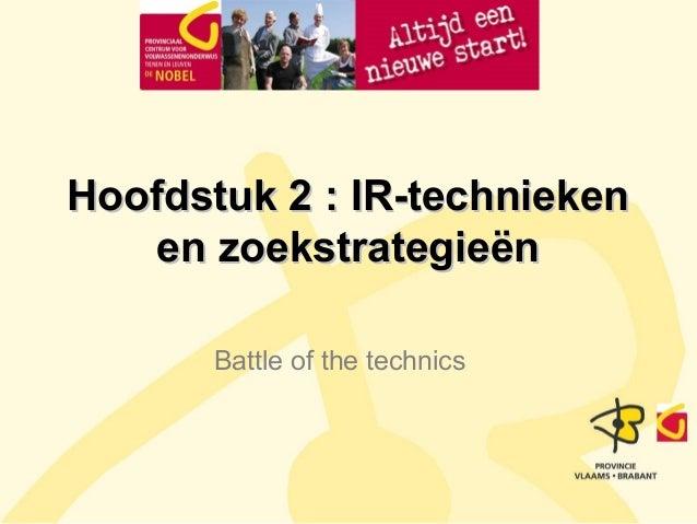 Hoofdstuk 2 : IR-techniekenHoofdstuk 2 : IR-technieken en zoekstrategieënen zoekstrategieën Battle of the technics
