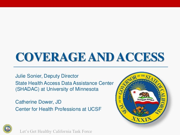 COVERAGE AND ACCESSJulie Sonier, Deputy DirectorState Health Access Data Assistance Center(SHADAC) at University of Minnes...