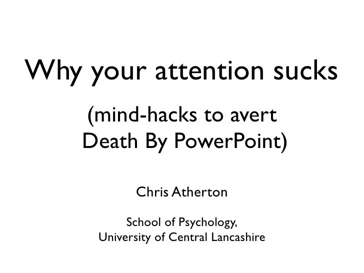 Why your attention sucks     (mind-hacks to avert     Death By PowerPoint)              Chris Atherton            School o...