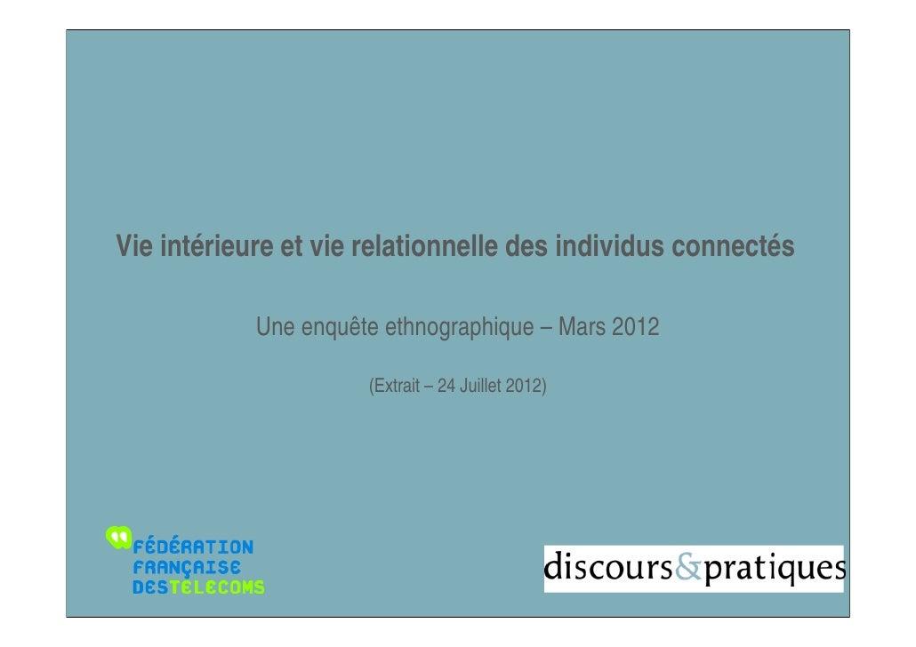 Vie intérieure et vie relationnelle des individus connectés            Une enquête ethnographique – Mars 2012             ...