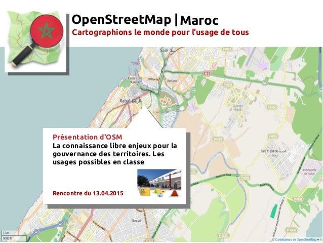 OpenStreetMap | Cartographions le monde pour l'usage de tous Présentation d'OSM La connaissance libre enjeuxpour la gouve...