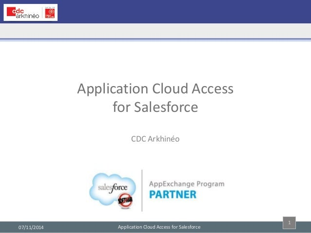 Application Cloud Access for Salesforce  07/11/2014  1  Application Cloud Access for Salesforce  CDC Arkhinéo