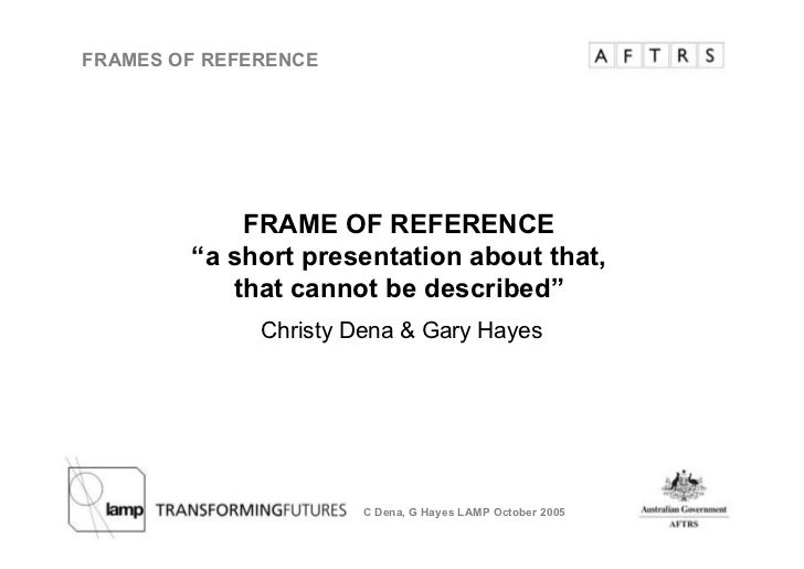 "FRAMES OF REFERENCE                 FRAME OF REFERENCE         ""a short presentation about that,            that cannot be..."