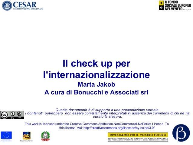 Il check up per l'internazionalizzazione Marta Jakob A cura di Bonucchi e Associati srl Questo documento è di supporto a u...