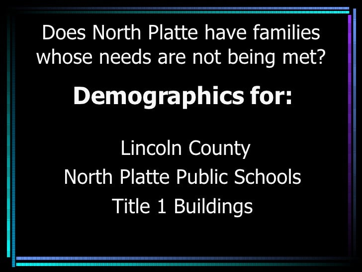 Does North Platte have families whose needs are not being met? Demographics for: Lincoln County North Platte Public School...