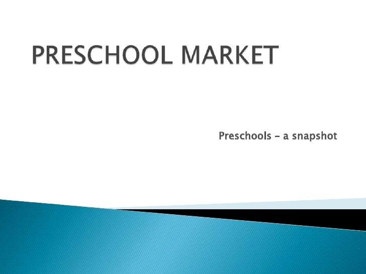 PRESCHOOL MARKET<br />Preschools – a snapshot<br />