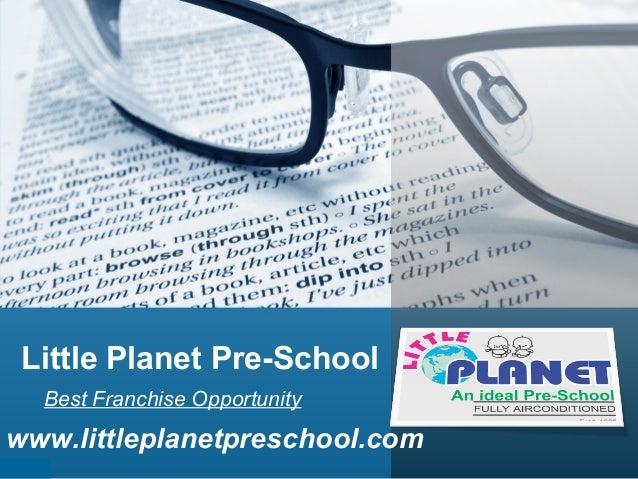 Little Planet Pre-School Best Franchise Opportunity  www.littleplanetpreschool.com