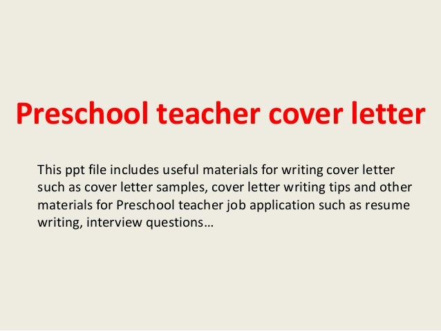 preschool teacher cover letter this ppt file includes useful materials for writing cover letter such as - Teacher Cover Letters