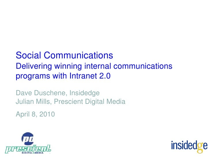 Social Communications Delivering winning internal communications programs with Intranet 2.0  Dave Duschene, Insidedge Juli...