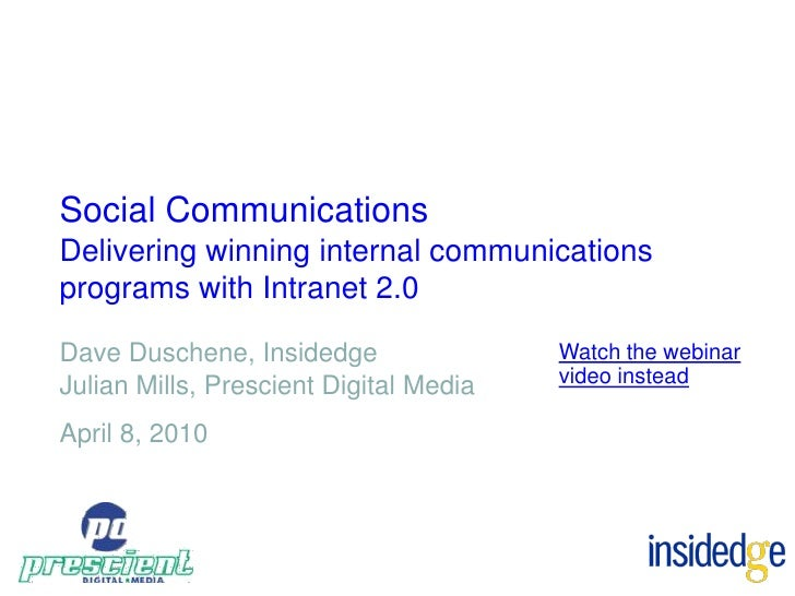Social Communications Delivering winning internal communications programs with Intranet 2.0  Dave Duschene, Insidedge     ...