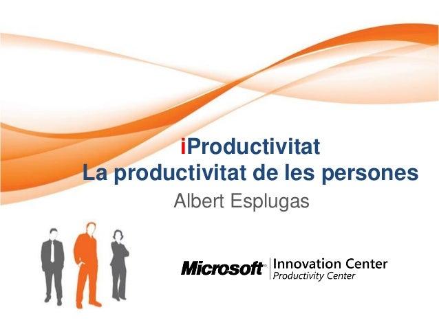 iProductivitat La productivitat de les persones Albert Esplugas