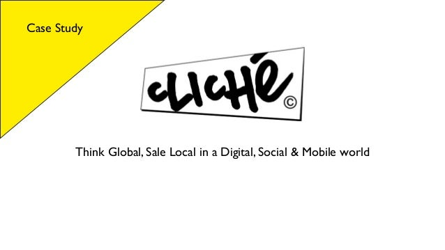Case Study        Think Global, Sale Local in a Digital, Social & Mobile world