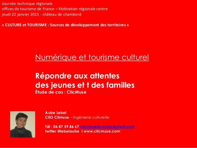 Journée technique régionale offices de tourisme de France – Fédération régionale centre jeudi 22 janvier 2015 - château de...