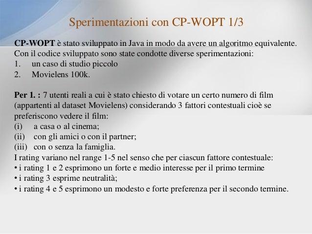 Sperimentazioni con CP-WOPT 1/3 CP-WOPT è stato sviluppato in Java in modo da avere un algoritmo equivalente. Con il codic...