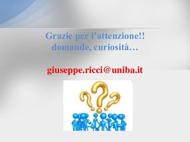 Grazie per l'attenzione!! domande, curiosità… giuseppe.ricci@uniba.it