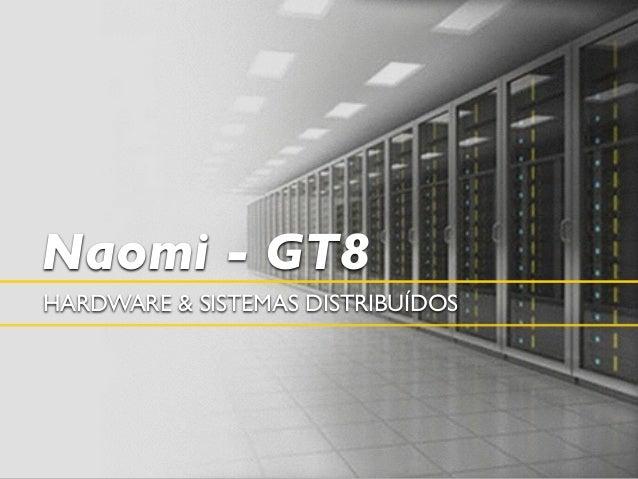 Naomi - GT8  HARDWARE & SISTEMAS DISTRIBUÍDOS