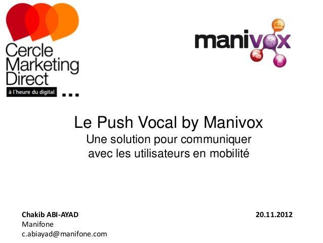 Le Push Vocal by Manivox                Une solution pour communiquer                avec les utilisateurs en mobilitéChak...