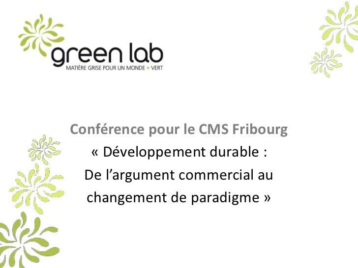 Conférence pour le CMS Fribourg<br />«Développement durable : <br />De l'argument commercial au<br />changement de paradi...