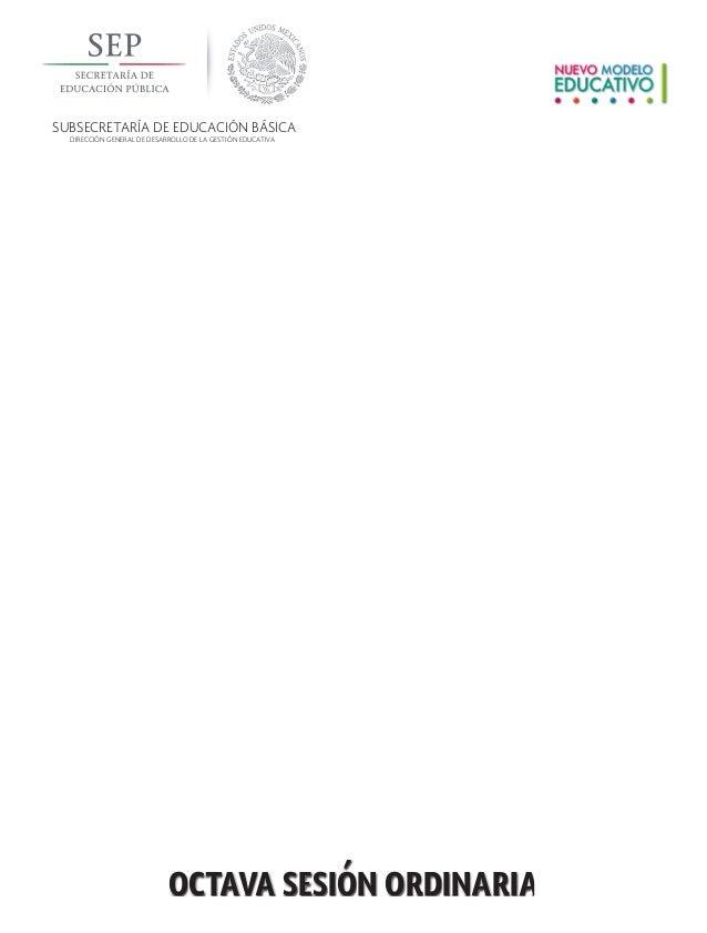 SUBSECRETARÍA DE EDUCACIÓN BÁSICA DIRECCIÓN GENERAL DE DESARROLLO DE LA GESTIÓN EDUCATIVA octava sesión ordinaria Consejos...