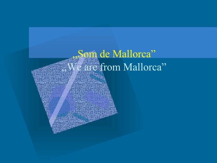 """,, Som de Mallorca """" ,,We are  from Mallorca """""""