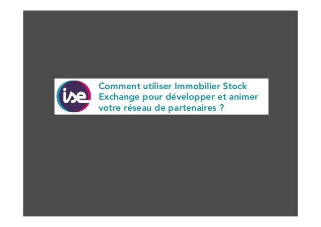 Comment utiliser Immobilier Stock  Exchange pour développer et animer  votre réseau de partenaires ?