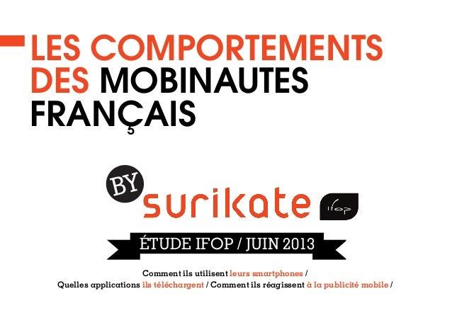 LES COMPORTEMENTS DES MOBINAUTES FRANÇAIS BY ÉTUDE IFOP / JUIN 2013 Comment ils utilisent leurs smartphones / Quelles appl...
