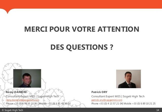 © Sogeti High Tech 14 Rémy DANIERE Consultant Expert MES | Sogeti High Tech remy.daniere@capgemini.com Phone +33 (0) 4 78 ...